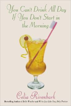 You Can't Drink All Day If You Don't Start in the Morning by Celia Rivenbark - Wedding Belles Blog