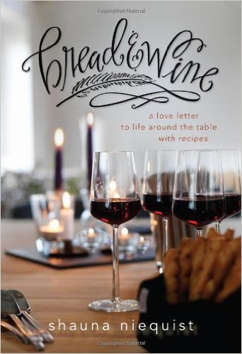 Bread and Wine: A Love Letter to Life Around the Table with Recipes by Shauna Niequist Book Review | Fairly Southern